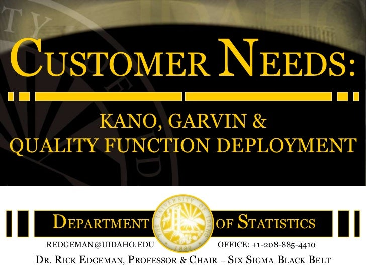 CUSTOMER NEEDS:       KANO, GARVIN &QUALITY FUNCTION DEPLOYMENT     DEPARTMENT                      OF STATISTICS    REDGE...