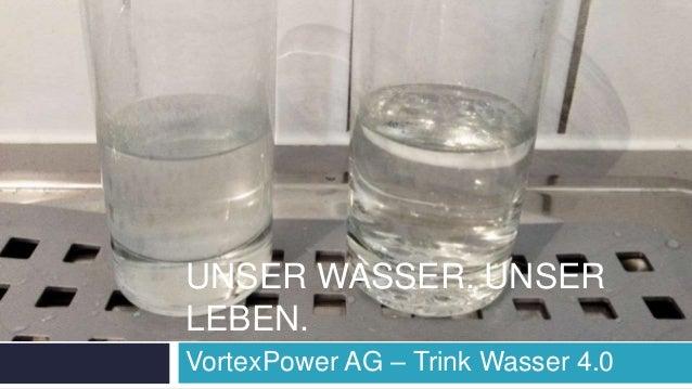 UNSER WASSER. UNSER LEBEN. VortexPower AG – Trink Wasser 4.0
