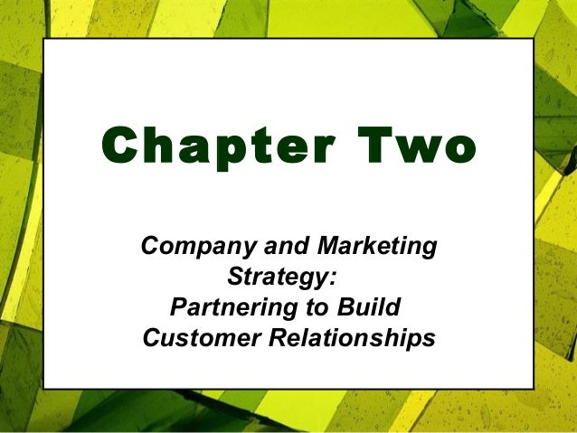 Chapter Two Company and Marketing Strategy: Partnering to Build Customer Relationships