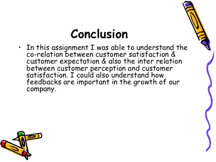 customer service conclusion Conclusion organisations that want to provide outstanding customer service have to address every aspect of customer management with equal intensity.