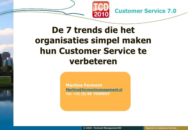 De 7 trends die het organisaties simpel maken hun Customer Service te verbeteren<br />Martine Ferment<br />Martine@ferment...