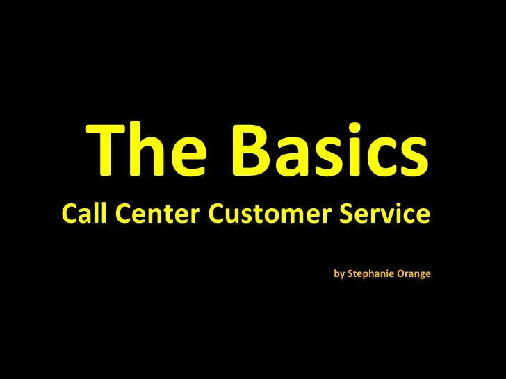 The Basics Call Center Customer Service by Stephanie Orange