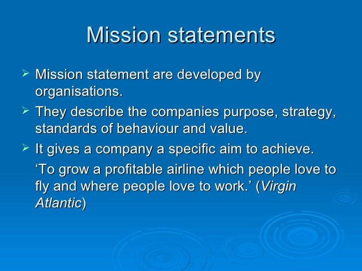 Mission statements <ul><li>Mission statement are developed by organisations.  </li></ul><ul><li>They describe the companie...