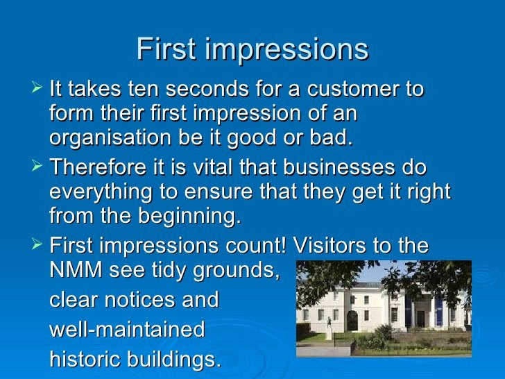First impressions <ul><li>It takes ten seconds for a customer to form their first impression of an organisation be it good...