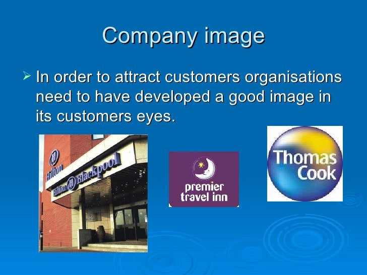 Company image <ul><li>In order to attract customers organisations need to have developed a good image in its customers eye...