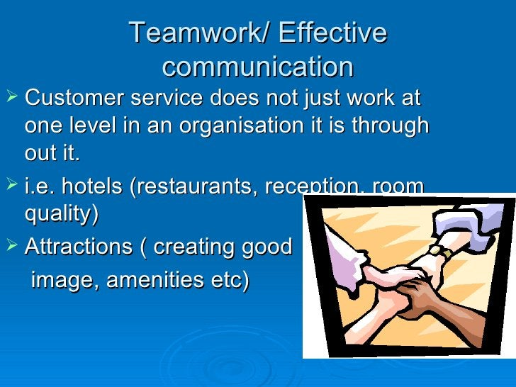 Teamwork/ Effective communication <ul><li>Customer service does not just work at one level in an organisation it is throug...