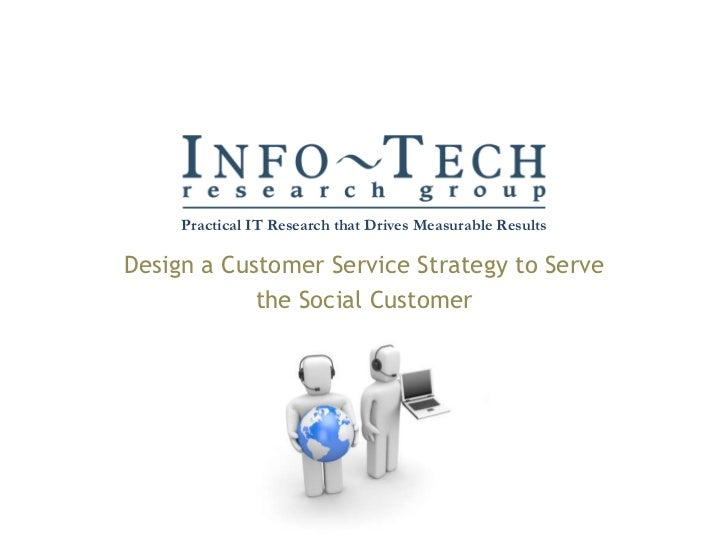 Design a Customer Service Strategy to Serve the Social Customer Practical IT Research that Drives Measurable Results