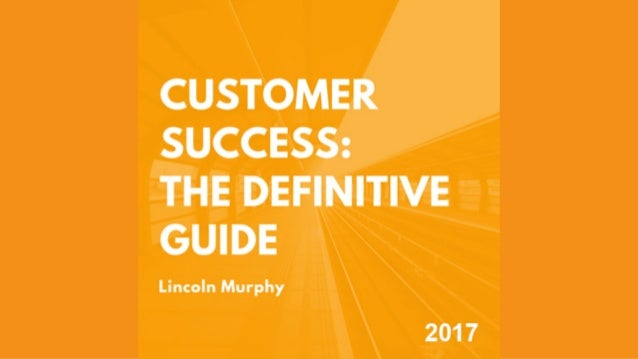Customer Success:  The Definitive Guide  2017 Lincoln Murphy, Founder Sixteen Ventures