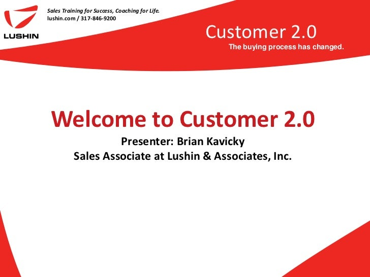 Sales Training for Success, Coaching for Life.<br />lushin.com / 317-846-9200<br />Customer 2.0<br />The buying process ha...