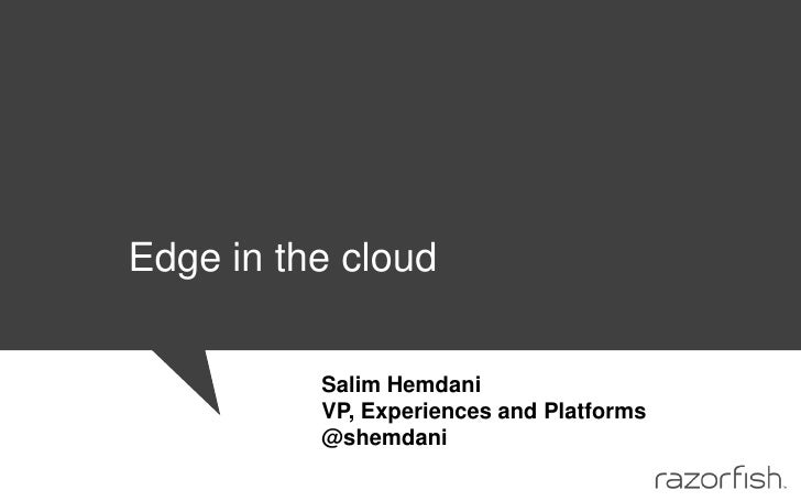 Edge in the cloud<br />Salim Hemdani  <br />VP, Experiences and Platforms<br />@shemdani<br />