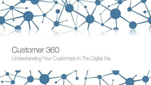 Customer 360  Understanding Your Customers In The Digital Era