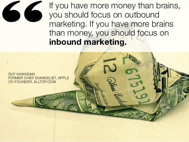 """                            If you have more money than brains,                            you should focus on outbound  ..."