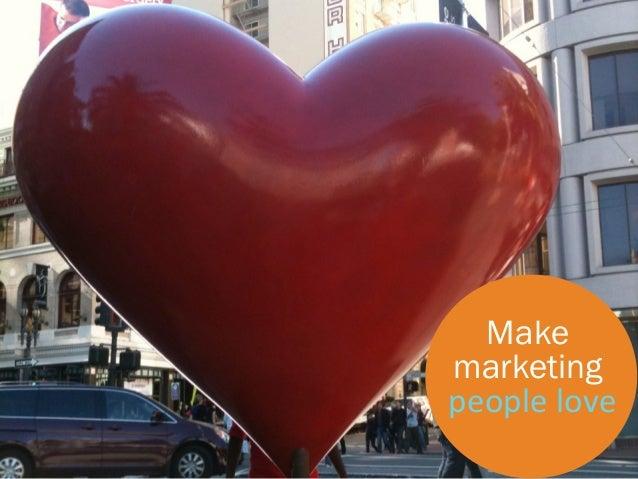 Make    marketing    people love