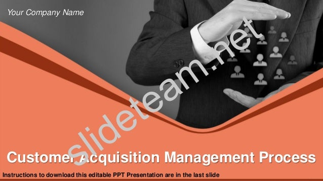 Customer Acquisition Management Process Your Company Name Instructions to download this editable PPT Presentation are in t...