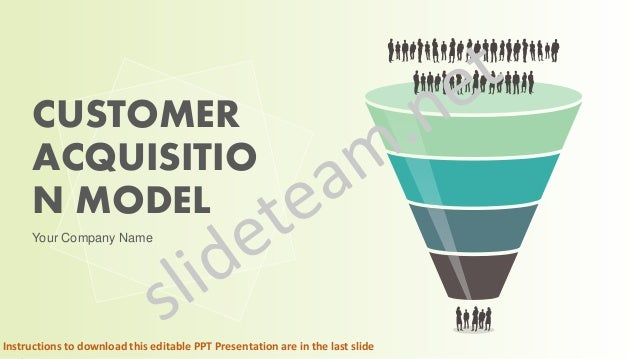 CUSTOMER ACQUISITION MODEL CUSTOMER ACQUISITIO N MODEL Your Company Name Instructions to download this editable PPT Presen...