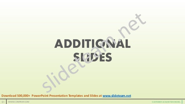 CUSTOMER ACQUISITION MODELCUSTOMER ACQUISITION MODEL ADDITIONAL SLIDES 51 WWW.COMPANY.COM Download 500,000+ PowerPoint Pre...