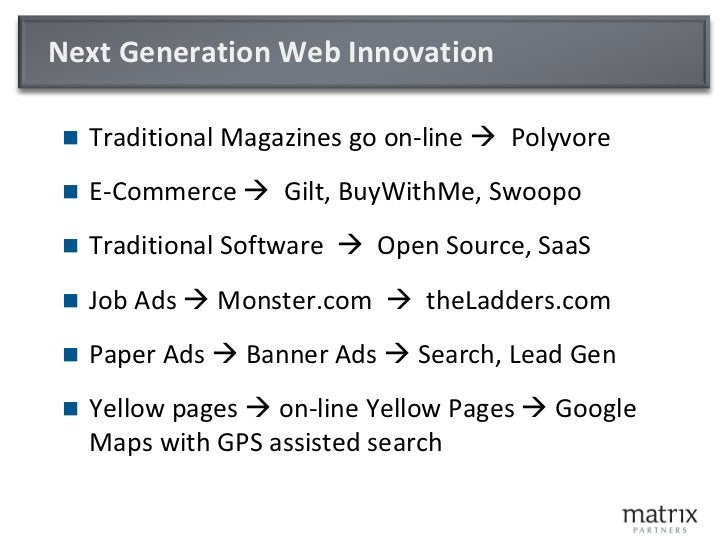 A Common Theme     Business model disruption behind the innovation    Use the Web to acquire traffic, then monetize    ...