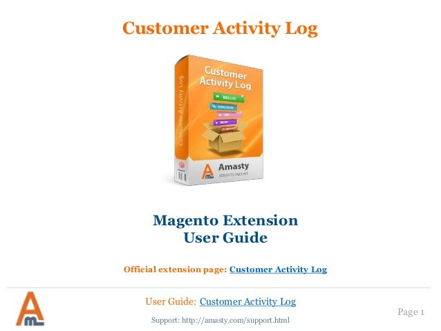 User Guide: Customer Activity Log Page 1 Customer Activity Log Magento Extension User Guide Official extension page: Custo...