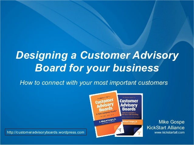 Designing a Customer Advisory       Board for your business       How to connect with your most important customers       ...