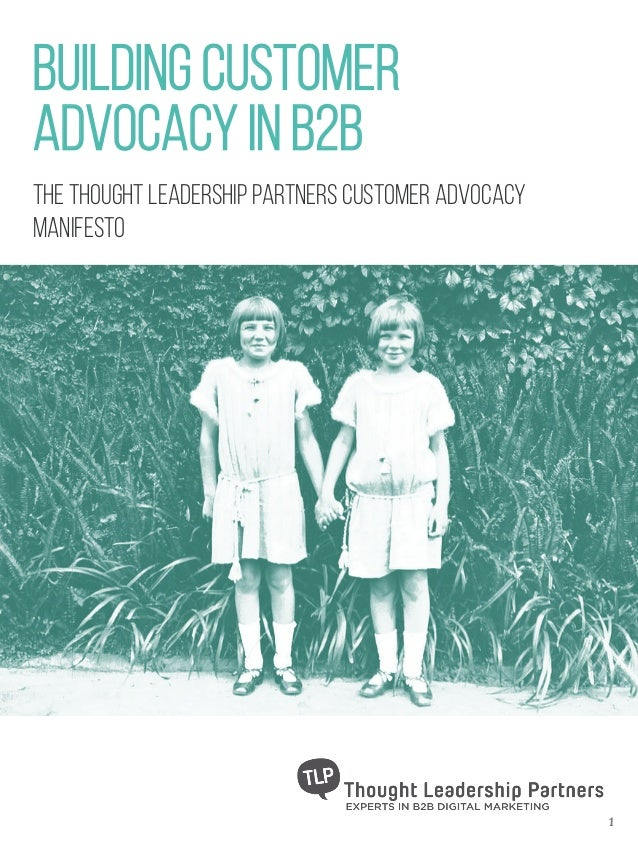BUILDING CUSTOMER ADVOCACY IN B2B 1 The Thought Leadership Partners customer advocacy Manifesto