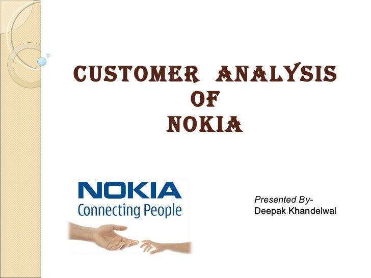 CUSTOMER  ANALYSIS OF NOKIA Presented By- Deepak Khandelwal