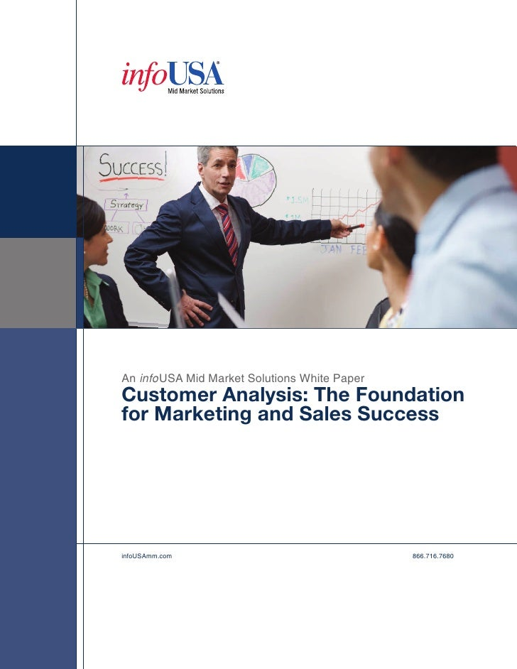 An infoUSA Mid Market Solutions White Paper Customer Analysis: The Foundation for Marketing and Sales Success     infoUSAm...