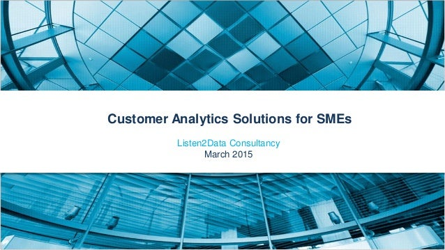 Customer Analytics Solutions for SMEs Listen2Data Consultancy March 2015