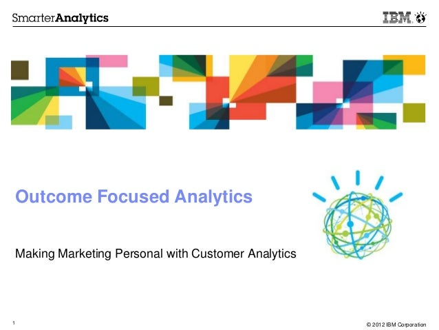 Outcome Focused Analytics    Making Marketing Personal with Customer Analytics1                                           ...