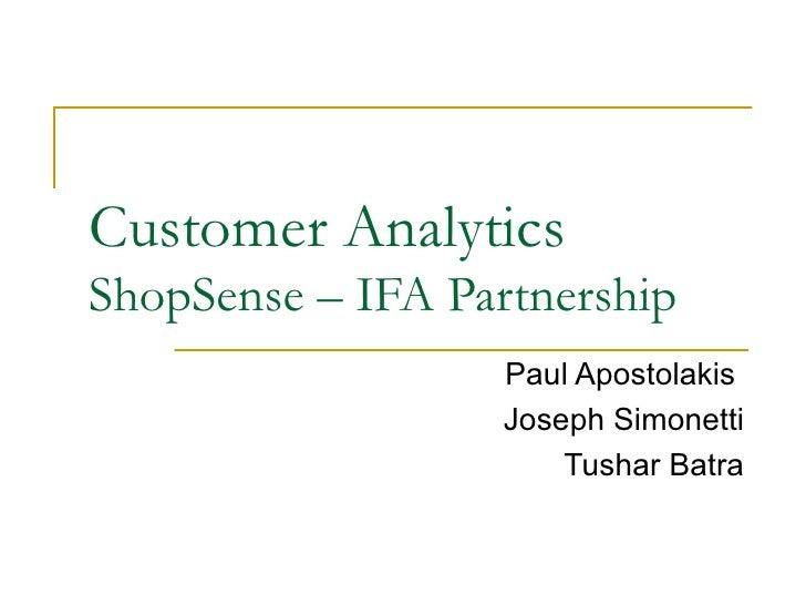 Customer Analytics ShopSense – IFA Partnership                    Paul Apostolakis                    Joseph Simonetti    ...