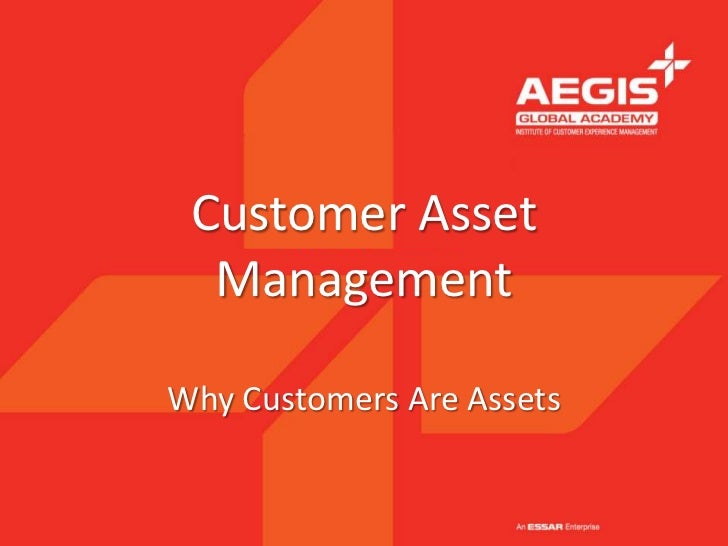 Customer Asset ManagementWhy Customers Are Assets<br />