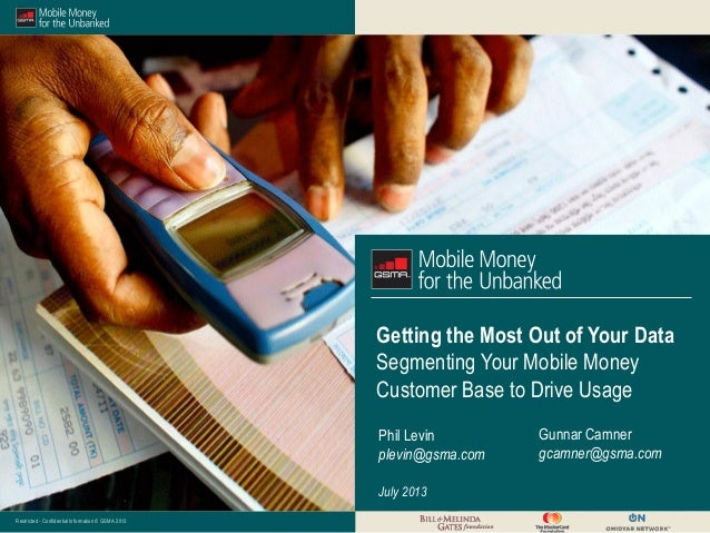 Restricted - Confidential Information © GSMA 2013 Getting the Most Out of Your Data Segmenting Your Mobile Money Customer ...
