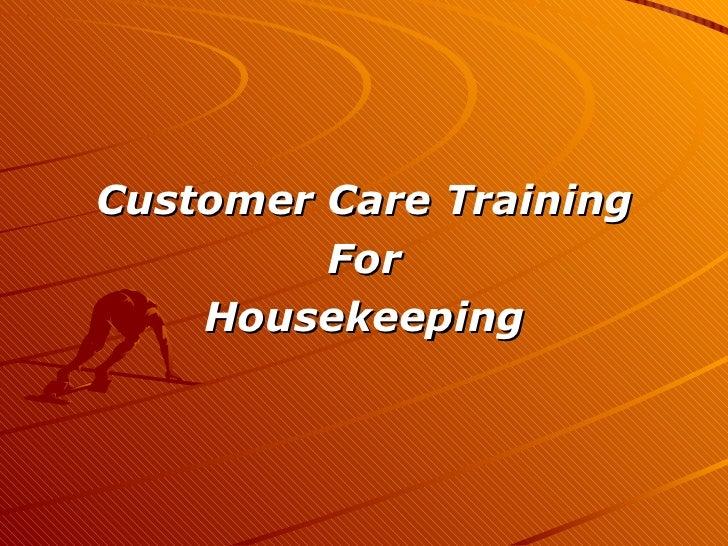 <ul><li>Customer Care Training </li></ul><ul><li>For </li></ul><ul><li>Housekeeping </li></ul>