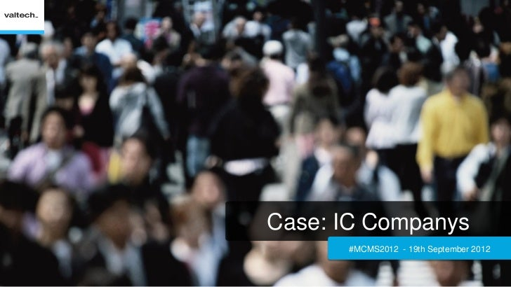 Case: IC Companys      #MCMS2012 - 19th September 2012