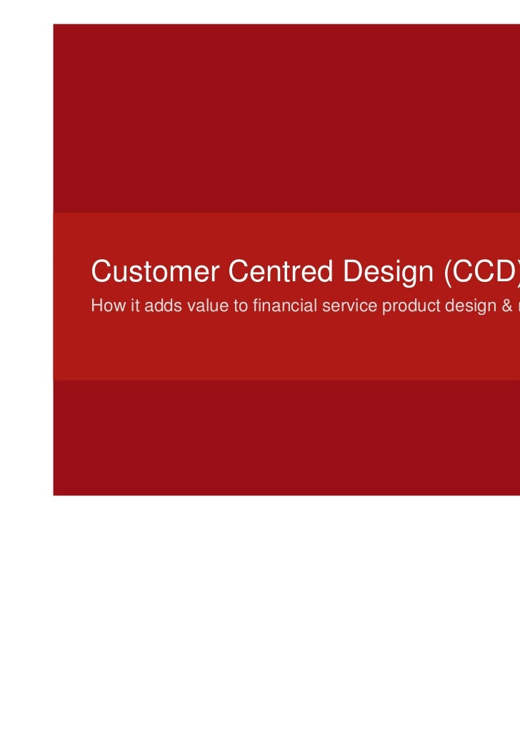 Customer Centred Design (CCD)How it adds value to financial service product design & management
