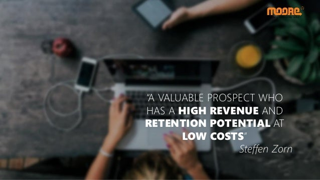 """""""A VALUABLE PROSPECT WHO HAS A HIGH REVENUE AND RETENTION POTENTIAL AT LOW COSTS"""" Steffen Zorn"""