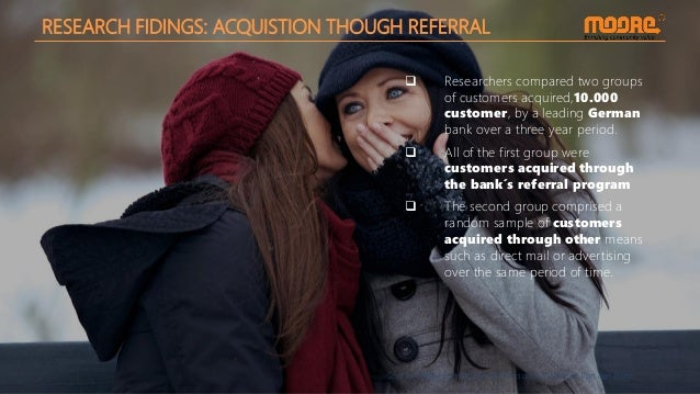 RESEARCH FIDINGS: ACQUISTION THOUGH REFERRAL Source: Philipp Schmitt, Bernd Skiera and Christophe Van den Bulte  Research...