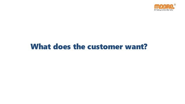 What does the customer want?