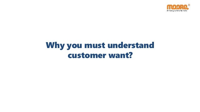 Why you must understand customer want?