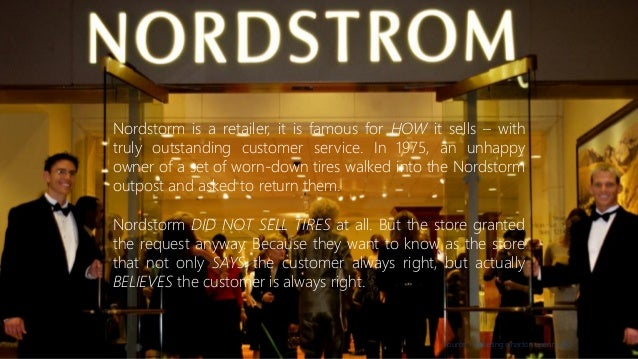 Source: marketing.wharton.upenn.edu Nordstorm is a retailer, it is famous for HOW it sells – with truly outstanding custom...