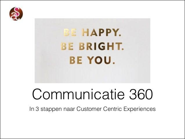 Communicatie 360 In 3 stappen naar Customer Centric Experiences