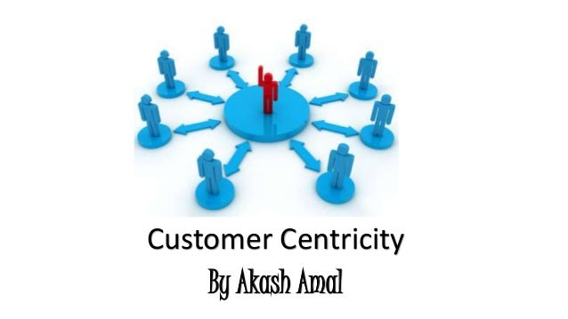 Customer Centricity  By Akash Amal