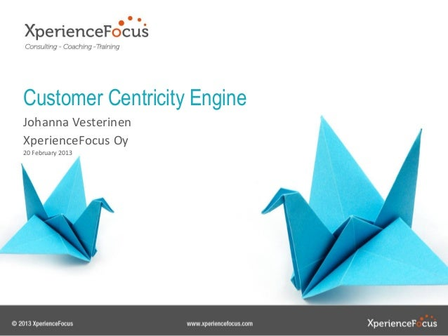 Customer Centricity EngineJohanna VesterinenXperienceFocus Oy20 February 2013