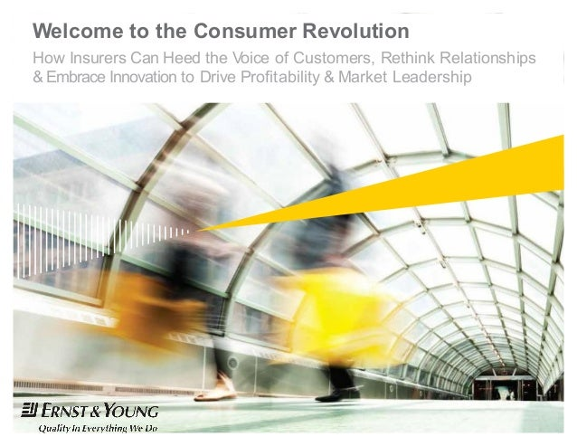 Welcome to the Consumer How Insurers Can Heed the Voice of & Embrace Innovation to Drive Profitability Consumer Revolution...