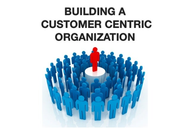 customer centricity Learn how to create the best possible customer experience download our free guide here - an organization is only truly customer.