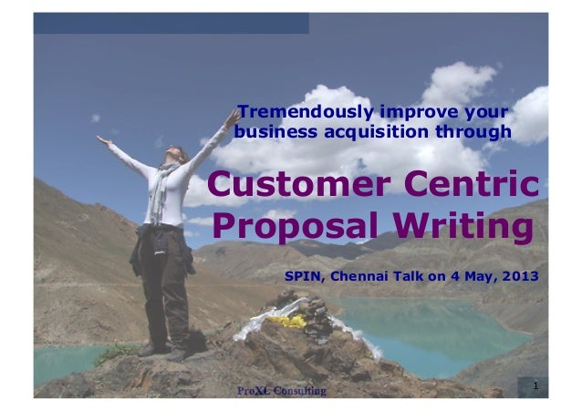 1 Tremendously improve your business acquisition through Customer Centric Proposal Writing SPIN, Chennai Talk on 4 May, 20...