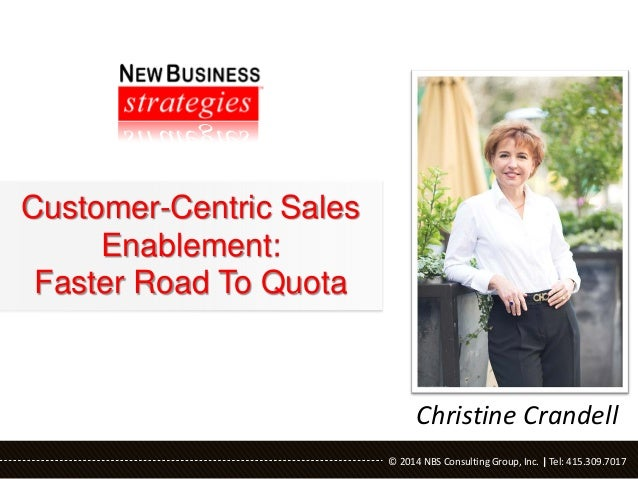 Customer-Centric Sales Enablement: Faster Road To Quota  Christine Crandell © 2014 NBS Consulting Group, Inc. | Tel: 415.3...