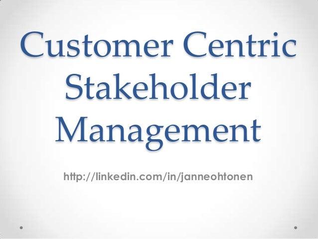 Customer Centric Stakeholder Management http://linkedin.com/in/janneohtonen
