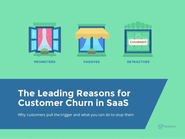 PROMOTERS PASSIVES DETRACTORS The Leading Reasons for Customer Churn in SaaS Why customers pull the trigger and what you c...