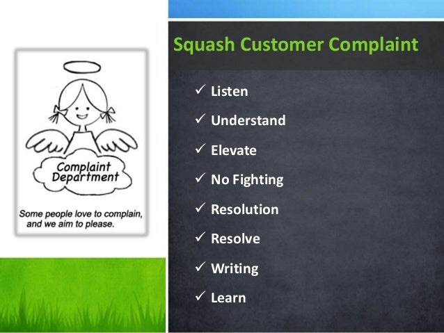  Listen  Understand  Elevate  No Fighting  Resolution  Resolve  Writing  Learn Squash Customer Complaint