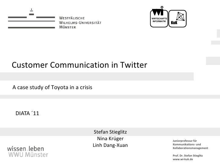 Customer Communication in Twitter<br />A casestudyof Toyota in a crisis<br />Stefan Stieglitz<br />Nina Krüger<br />Linh D...